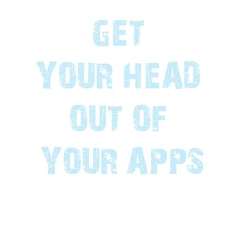 Get Your Head Out Of Your Apps by Tmiklos1971