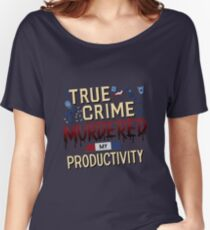 True Crime Murdered My Productivity Women's Relaxed Fit T-Shirt