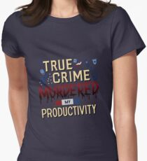 True Crime Murdered My Productivity Women's Fitted T-Shirt