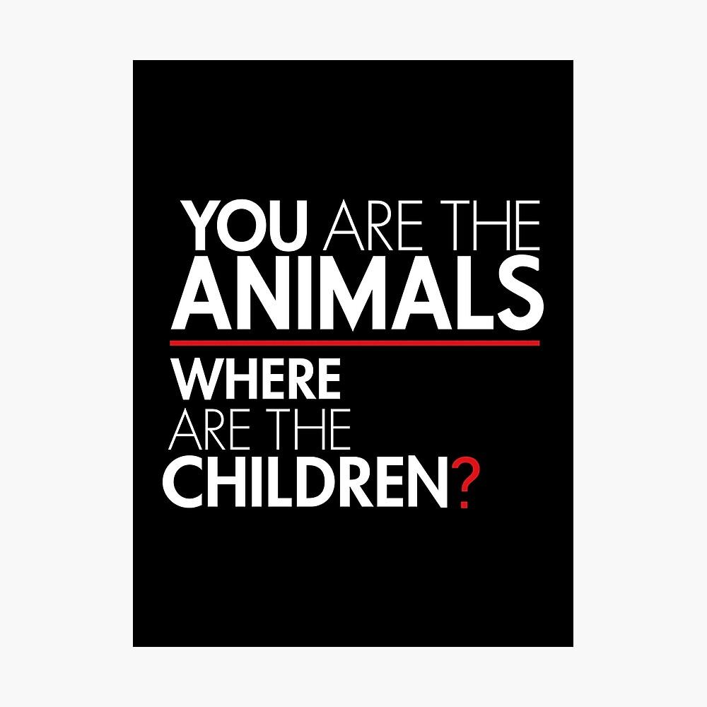 Du bist die Tiere, wo sind die Kinder? Fotodruck