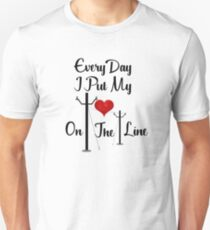 Every Day I Put My Heart On The Line Design for Linemans Wife Unisex T-Shirt