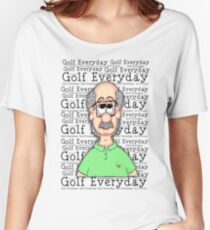 Golf Everyday... Women's Relaxed Fit T-Shirt