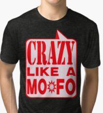 CRAZY MOFO Tri-blend T-Shirt