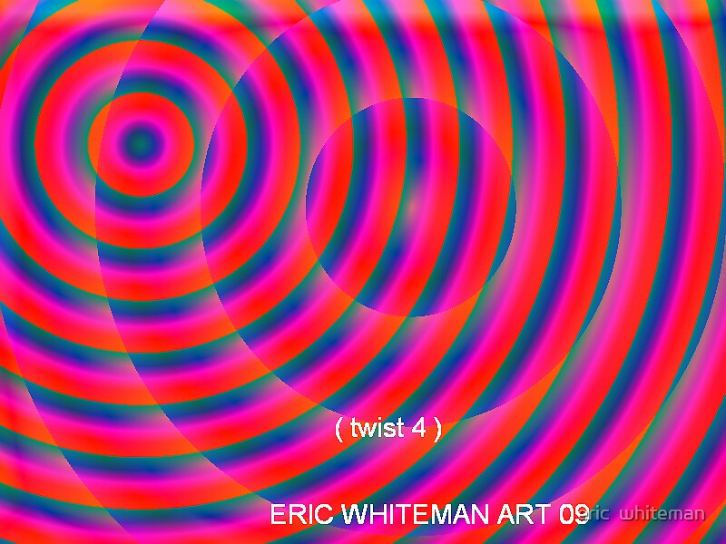 (TWIST 4) ERIC WHITEMAN  ART   by eric  whiteman