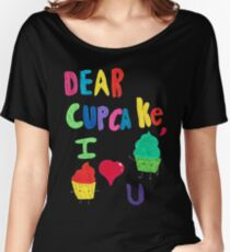 Dear cupcakes I love U Women's Relaxed Fit T-Shirt