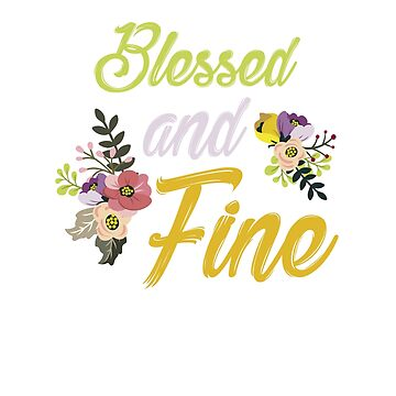 Womens Blessed and Fine Women Novelty T-Shirt by NguyenNamNam