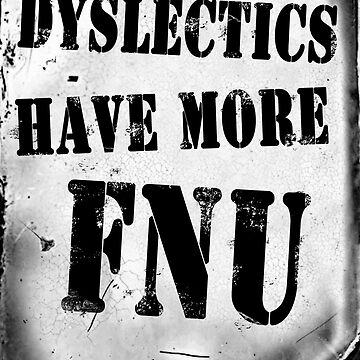 Dyslectics Have More FNU by DementedFerret