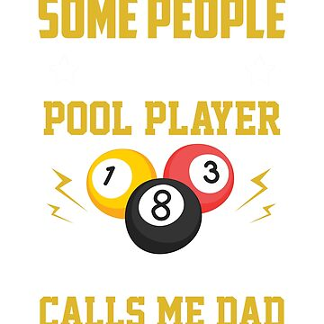 People Call A Pool Player Most Important Call Me Dad T-Shirt by FishShirt
