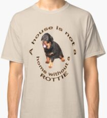 A House Is Not A Home Without A Cute Rottie Classic T-Shirt