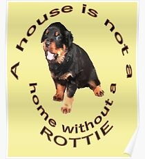 A House Is Not A Home Without A Cute Rottie Poster