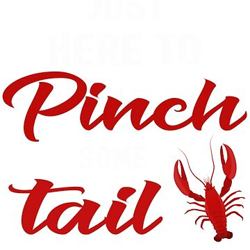 Just Here To Pinch Some Tail Gift Shirt Men Women by RioShirt