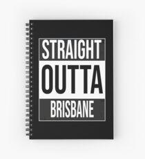 Straight outta Brisbane, #Brisbane  Spiral Notebook