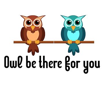 Owl Be There For You by charmz2017