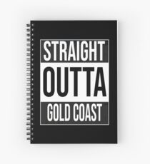 Straight outta Gold Coast, #Gold Coast  Spiral Notebook