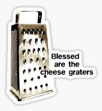 Blessed are the cheese graters Sticker