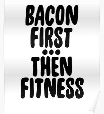 Bacon First Then Fitness ! Food Hangry Hungry Poster