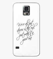 we're all just stories in the end just make it a good one Case/Skin for Samsung Galaxy