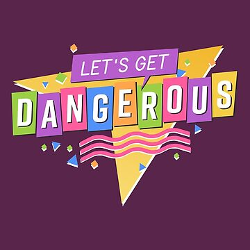 Let's Get Dangerous by thunderquack