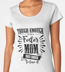 Tough Enough To Be A Foster Mom Crazy Enough To Love It National Foster Care Month Women's Premium T-Shirt
