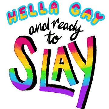 Hella Gay & Ready to Slay by KcShoemake