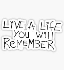 Live a life you will remember - Avicii Sticker
