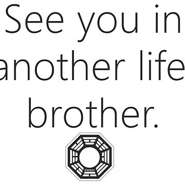 """""""See you in another life, brother"""" Desmond Hume Quote  by bearsnightout"""