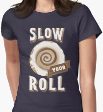Slow Your Roll with Cinnamon Roll Women's Fitted T-Shirt
