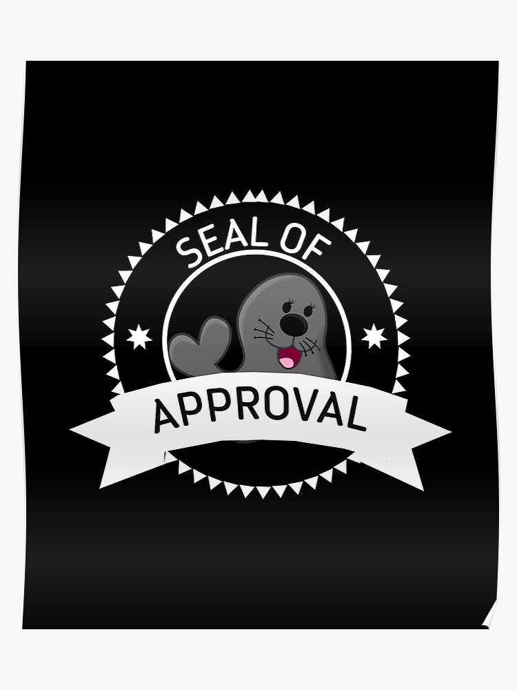 Seal Of Approval funny cute animal stamp badge gray black seal shirt gift  for friend gift for mother gift for sister gift for girlfriend | Poster