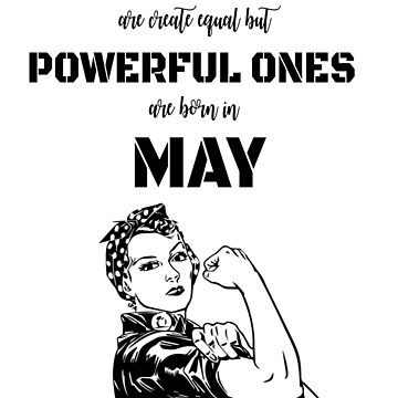 Girl Power Women Powerful Born in May T-shirts by GirlPower520