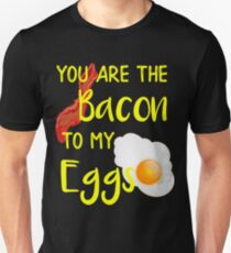 Bacon You are the Bacon To My Eggs Breakfast Brunch Bacon Lover Unisex T-Shirt