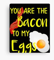 Bacon You are the Bacon To My Eggs Breakfast Brunch Bacon Lover Canvas Print