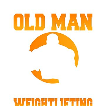 Never Underestimate An Old Man Who Loves Weightlifting by LovelyTshirt