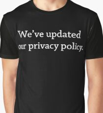 We've Updated Our Privacy Policy Funny Meme  Graphic T-Shirt