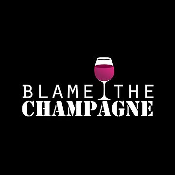 Blame The Champagne  by stuch75