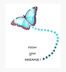 Follow Your Dreams Photographic Print