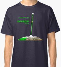 looks like it's sweepin time Classic T-Shirt