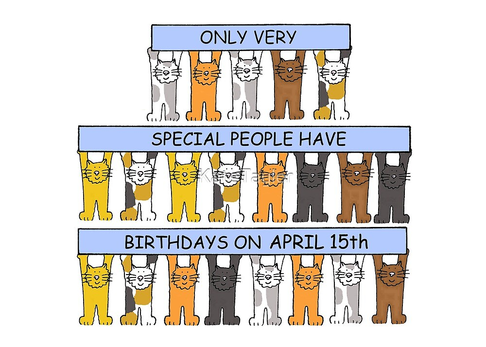 April 15th Birthday Cute Cats by KateTaylor