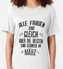 Alle Frauen werden im März geboren lustiges Geschenk Slim Fit T-Shirt