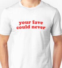 Your fave could never Unisex T-Shirt