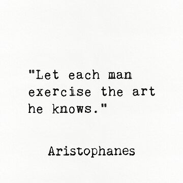 Let each man exercise the art he knows. Aristophanes by Pagarelov