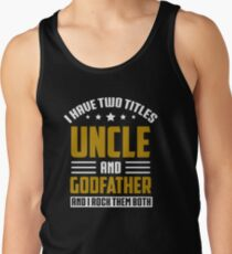 I Have Two Titles Uncle And Godfather And I Rock Them Both Tank Top