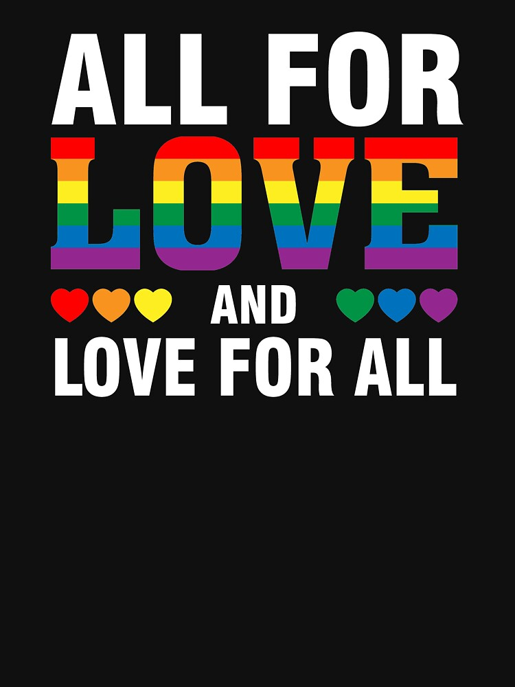 All for LOVE and Love for ALL T-shirt (gay flag shirt) by phungngocquynh