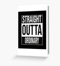 Straight outta ordinary, #ordinary  Greeting Card