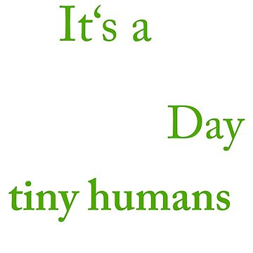 Its A Beautiful Day To Save Tiny Humans T shirt by tessBuzz