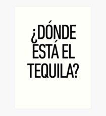 Donde Esta El Tequila ! Latino Spanish Speaker Art Print