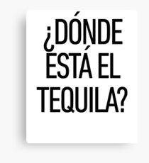 Donde Esta El Tequila ! Latino Spanish Speaker Canvas Print