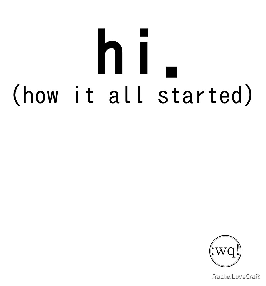 Hi (how it all started)