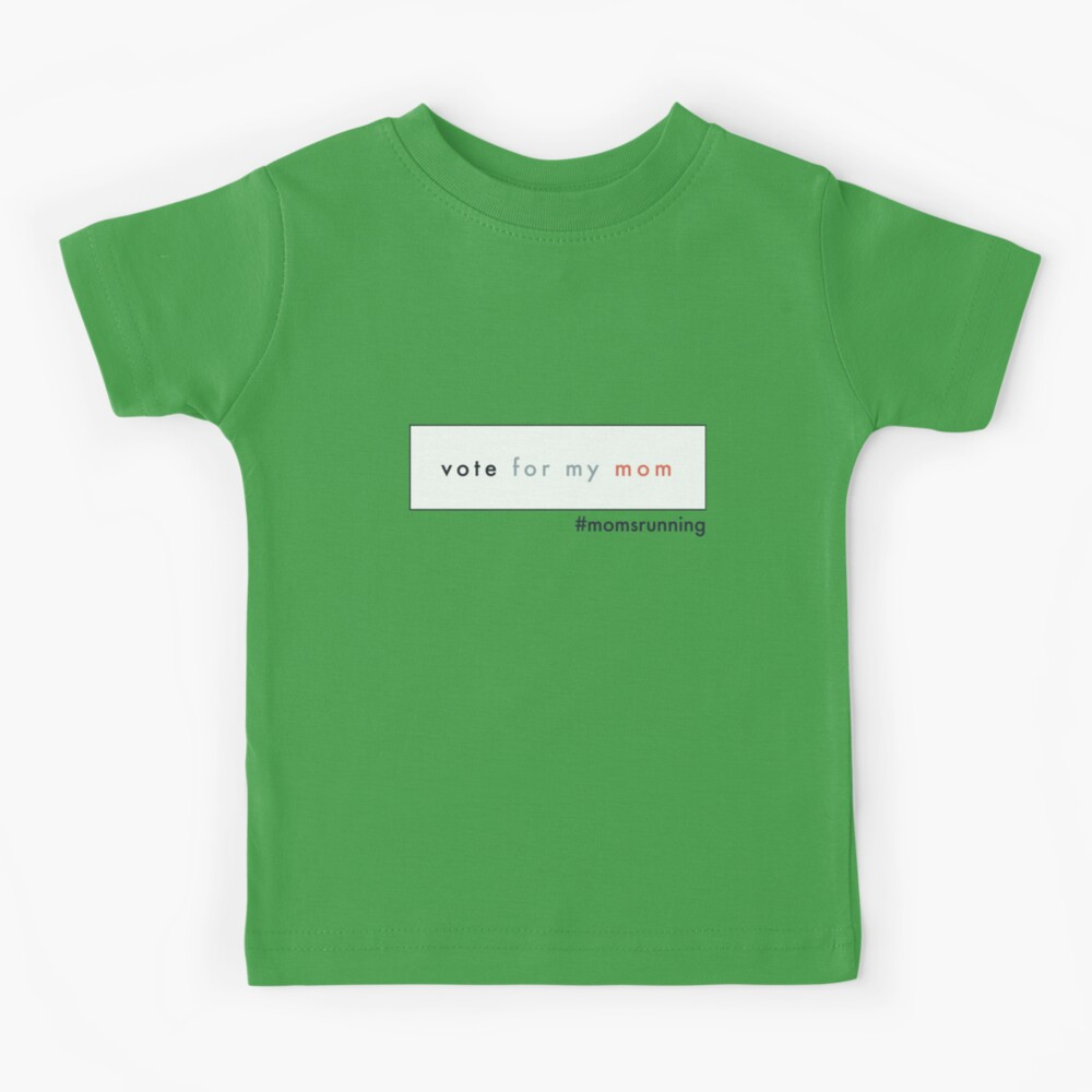 Vote for my mom! Banner t-shirt and onesie Kids T-Shirt