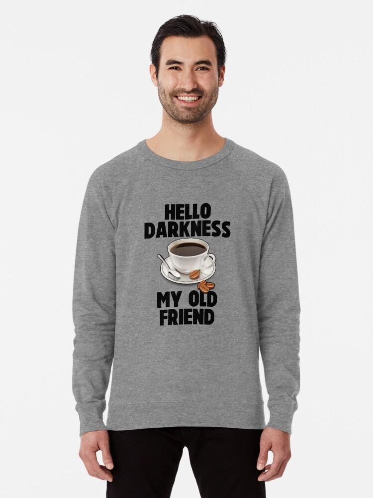 Hello Darkness My Old Friend Meme Joke Funny Lightweight Sweatshirt By Shieldapparel