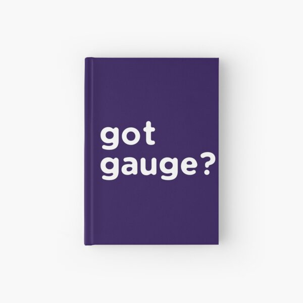 Got Gauge? Hardcover Journal